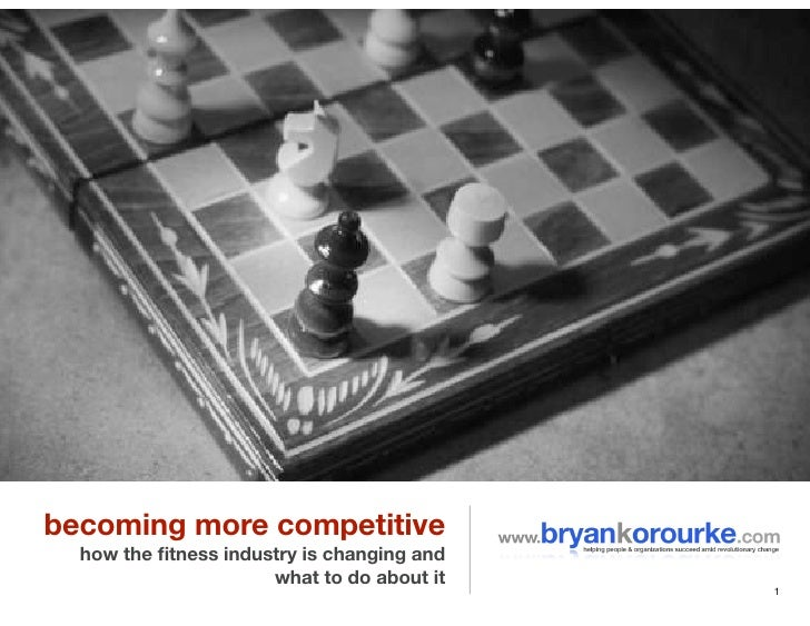 becoming more competitive  how the fitness industry is changing and                      what to do about it               ...