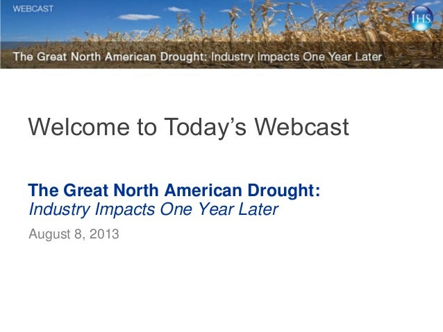 The Great North American Drought: Industry Impacts One Year Later August 8, 2013 Welcome to Today's Webcast