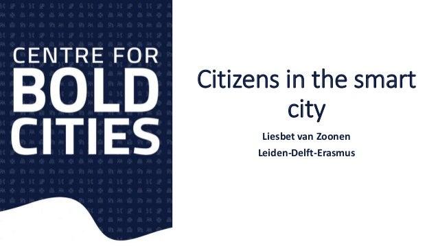 Citizens in the smart city Liesbet van Zoonen Leiden-Delft-Erasmus