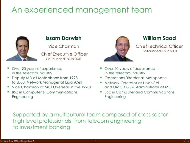 2Investor Day 2013 – December, 5 Issam Darwish Vice Chairman Chief Executive Officer Co-founded IHS in 2001 William Saad C...