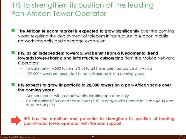 21Investor Day 2013 – December, 5 IHS has the ambition and potential to strengthen its position of leading pan-African tow...
