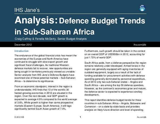 IHS Jane'sAnalysis: Defence Budget Trendsin Sub-Saharan AfricaCraig Caffrey & Fenella McGerty, Senior Budget AnalystsDecem...