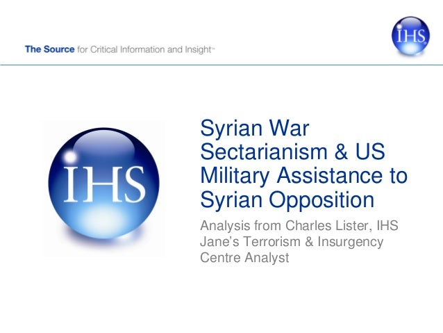 Syrian WarSectarianism & USMilitary Assistance toSyrian OppositionAnalysis from Charles Lister, IHSJane's Terrorism & Insu...