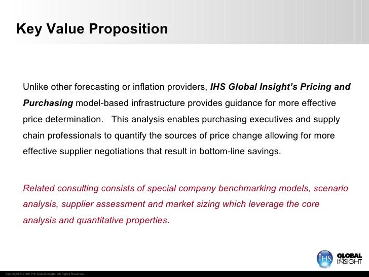 Key Value Proposition Unlike other forecasting or inflation providers,  IHS Global Insight's Pricing and Purchasing  model...