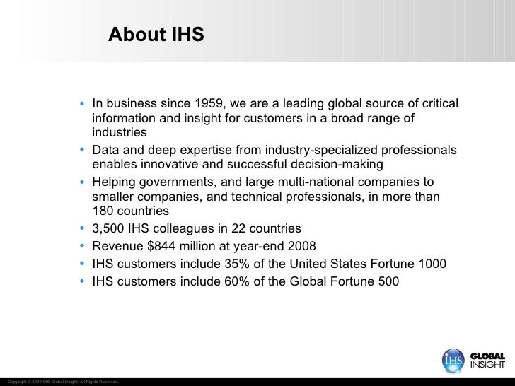 About IHS <ul><li>In business since 1959, we are a leading global source of critical information and insight for customers...