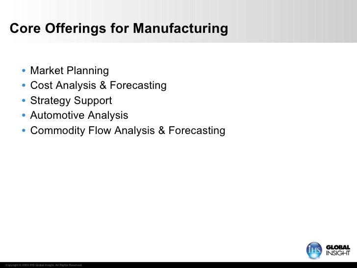 Core Offerings for Manufacturing <ul><li>Market Planning </li></ul><ul><li>Cost Analysis & Forecasting </li></ul><ul><li>S...
