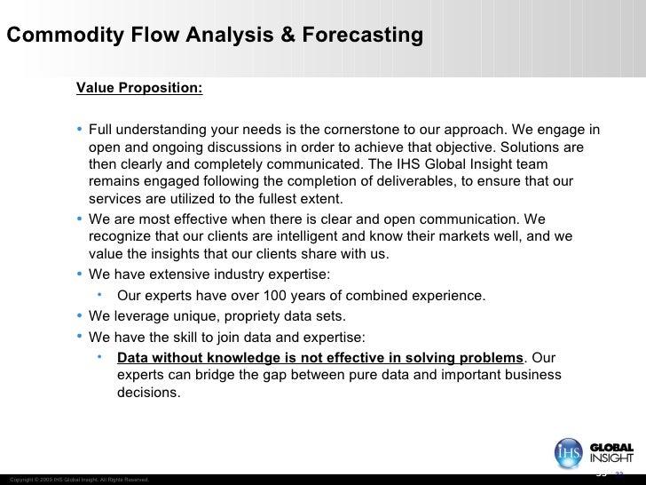 Commodity Flow Analysis & Forecasting <ul><li>Value Proposition: </li></ul><ul><li>Full understanding your needs is the co...