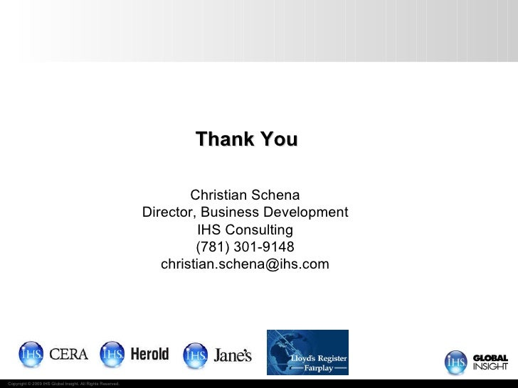 Thank You Christian Schena Director, Business Development IHS Consulting (781) 301-9148 [email_address]