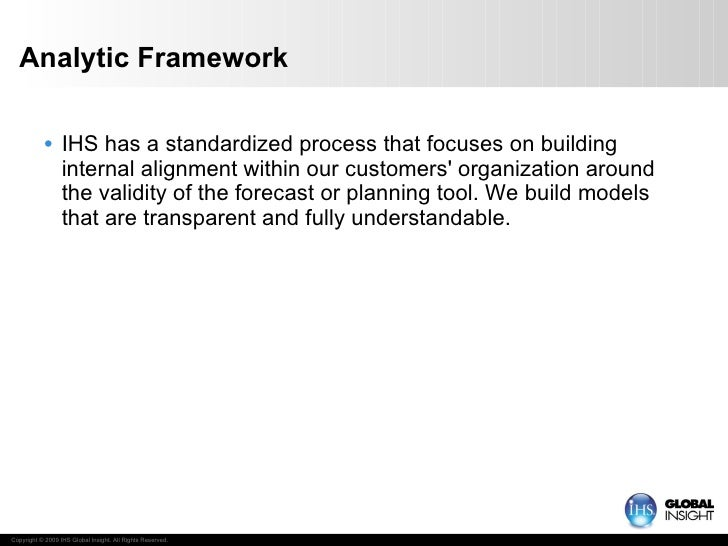 Analytic Framework <ul><li>IHS has a standardized process that focuses on building internal alignment within our customers...
