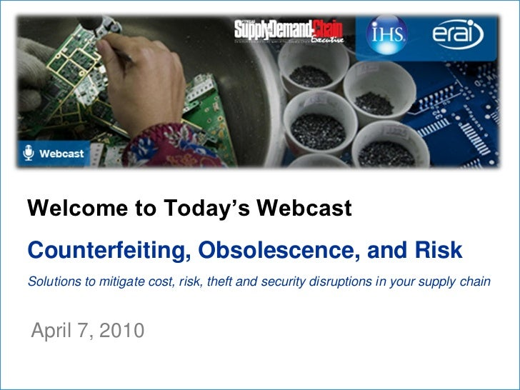 Welcome to Today's WebcastCounterfeiting, Obsolescence, and RiskSolutions to mitigate cost, risk, theft and security disru...