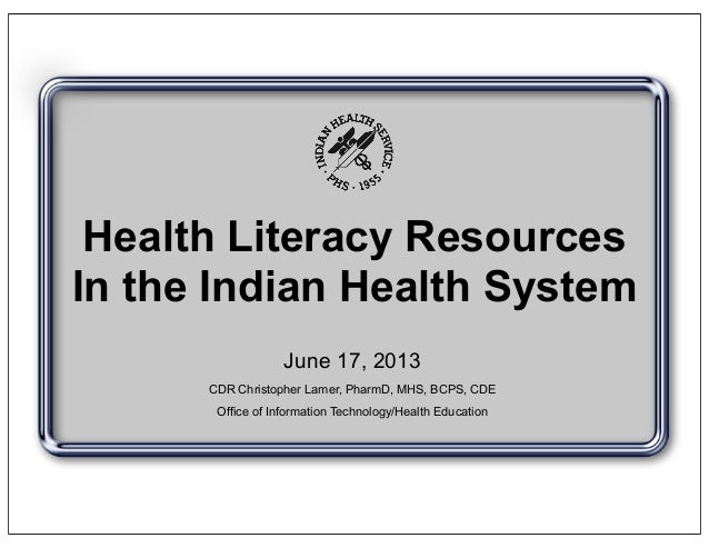 Health Literacy ResourcesIn the Indian Health SystemJune 17, 2013CDR Christopher Lamer, PharmD, MHS, BCPS, CDEOffice of In...