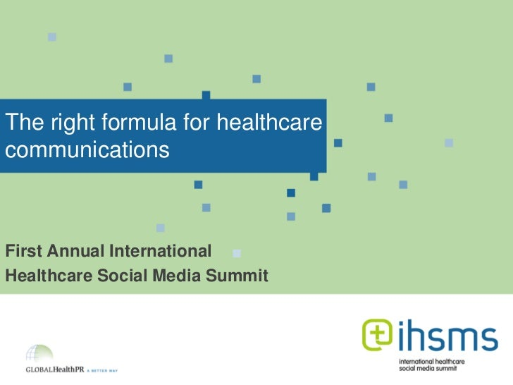 The right formula for healthcare communications<br />First Annual International <br />Healthcare Social Media Summit<br />
