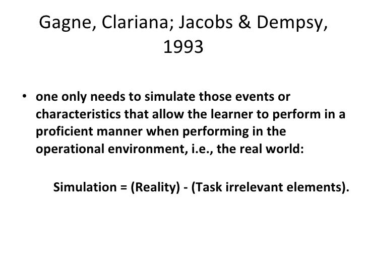 Gagne, Clariana; Jacobs & Dempsy, 1993 <ul><li>one only needs to simulate those events or characteristics that allow the l...
