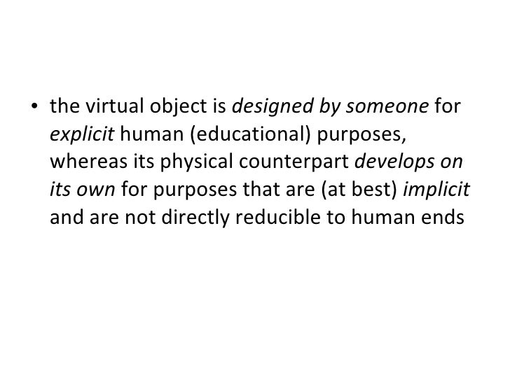 <ul><li>the virtual object is  designed by someone  for  explicit  human (educational) purposes, whereas its physical coun...