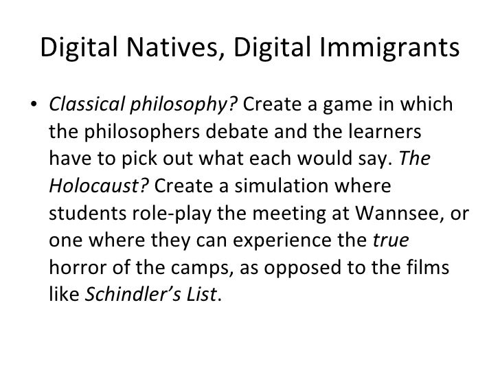 Digital Natives, Digital Immigrants <ul><li>Classical philosophy?  Create a game in which the philosophers debate and the ...