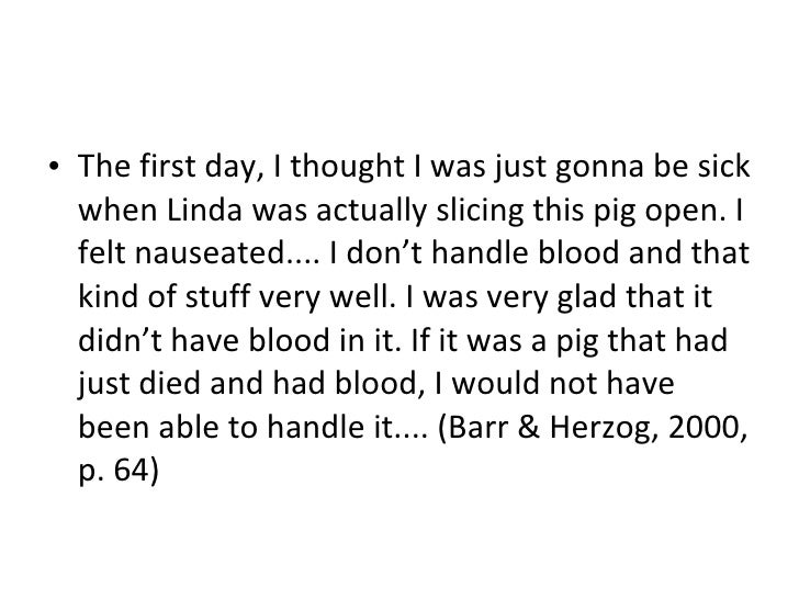 <ul><li>The first day, I thought I was just gonna be sick when Linda was actually slicing this pig open. I felt nauseated....