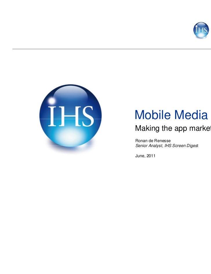 Mobile MediaMaking the app market payRonan de RenesseSenior Analyst, IHS Screen Digest       AnalystJune, 2011
