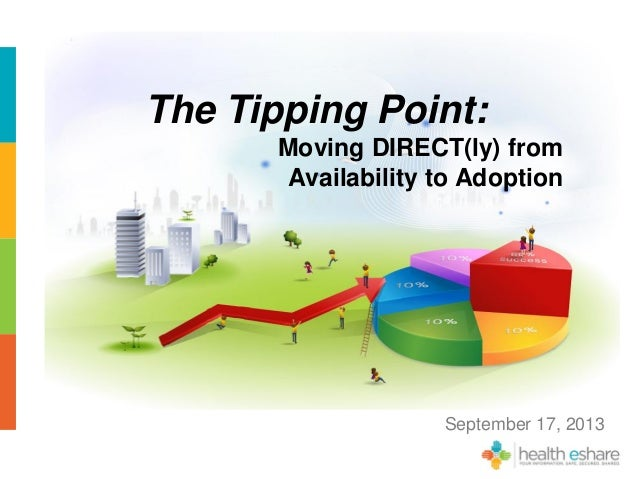 The Tipping Point: Moving DIRECT(ly) from Availability to Adoption September 17, 2013