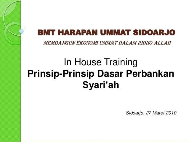 BMT HARAPAN UMMAT SIDOARJO Membangun Ekonomi Ummat Dalam Ridho Allah  In House Training Prinsip-Prinsip Dasar Perbankan Sy...