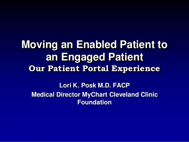 Moving an Enabled Patient to an Engaged Patient Our Patient Portal Experience Lori K. Posk M.D. FACP Medical Director MyCh...