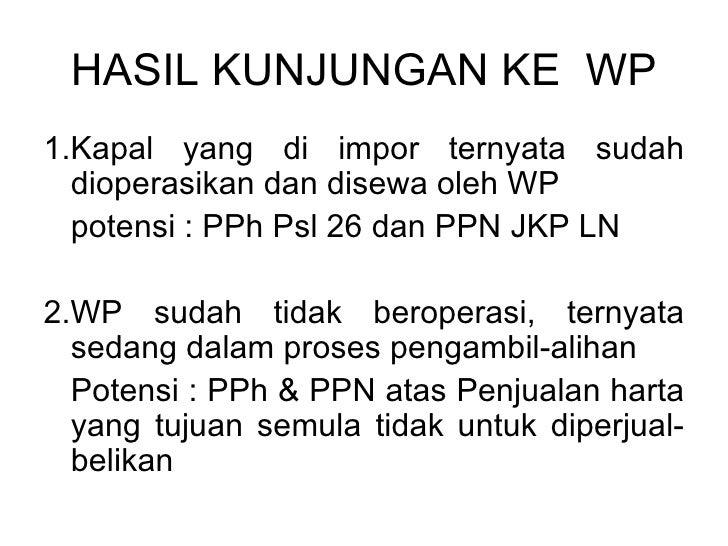HASIL KUNJUNGAN KE  WP <ul><li>1.Kapal yang di impor ternyata sudah dioperasikan dan disewa oleh WP </li></ul><ul><li>pote...