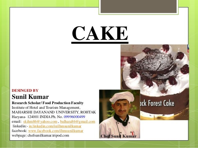 CAKE DESINGED BY  Sunil Kumar Research Scholar/ Food Production Faculty Institute of Hotel and Tourism Management, MAHARSH...
