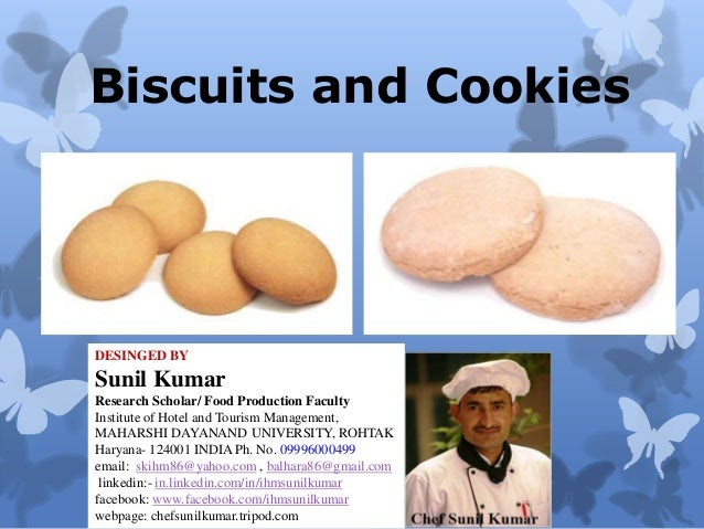 Biscuits and Cookies  DESINGED BY  Sunil Kumar Research Scholar/ Food Production Faculty Institute of Hotel and Tourism Ma...