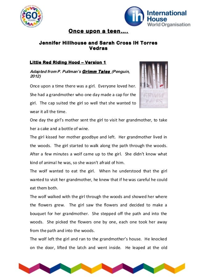 Once upon a teen….Jennifer Hillhouse and Sarah Cross IH TorresVedrasLittle Red Riding Hood – Version 1Adapted from P. Pull...