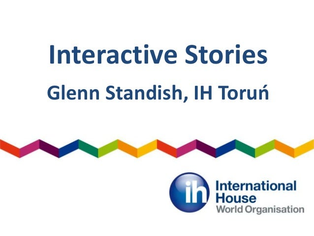 Interactive Stories Glenn Standish, IH Toruń
