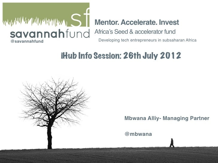 Mentor. Accelerate. Invest                          Africa's Seed & accelerator fund@savannahfund             Developing t...