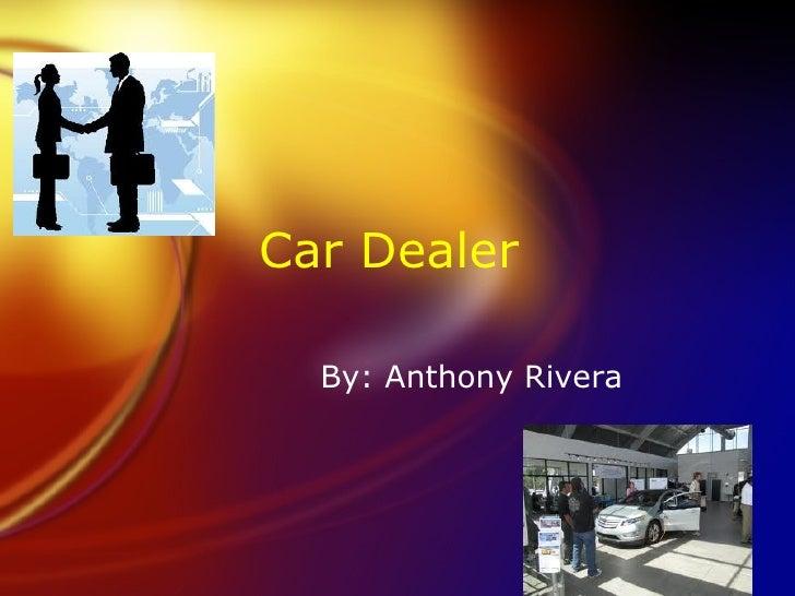 Car Dealer  By: Anthony Rivera
