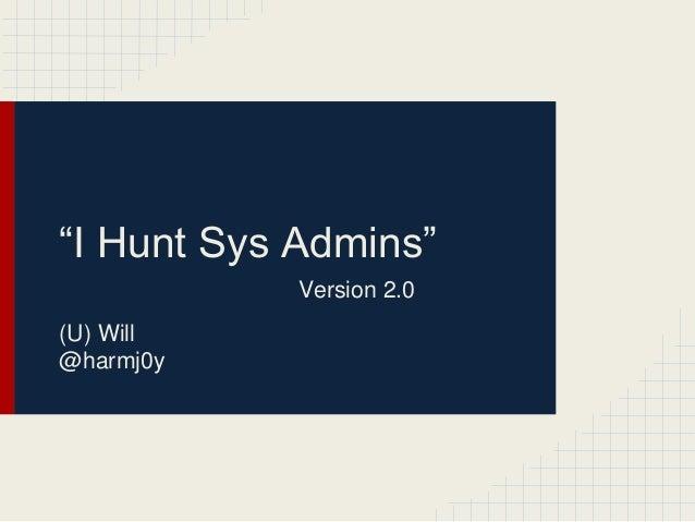 """I Hunt Sys Admins"" (U) Will @harmj0y Version 2.0"