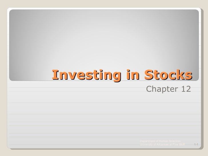 Investing in Stocks Chapter 12 Department of Human Sciences  University of Arkansas at Pine Bluff 1-