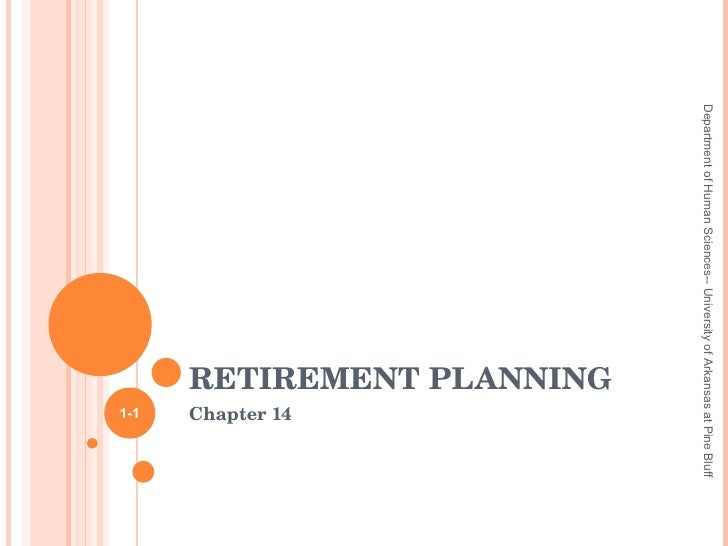 RETIREMENT PLANNING Chapter 14  1- Department of Human Sciences-- University of Arkansas at Pine Bluff