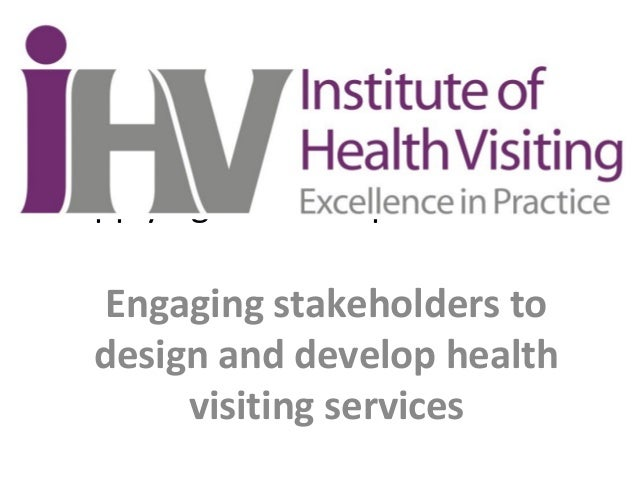 Applying Leadership in Practice Engaging stakeholders to design and develop health visiting services