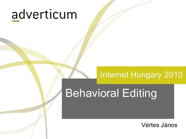 Behavioral Editing Vértes János Internet Hungary 2010