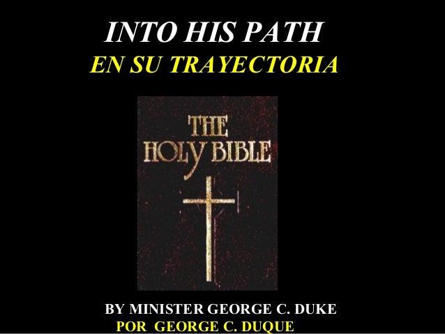 INTO HIS PATH EN SU TRAYECTORIA BY MINISTER GEORGE C. DUKE POR GEORGE C. DUQUE
