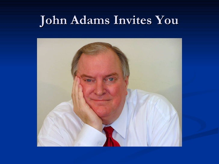 John Adams Invites You To Press the Green Button below to START