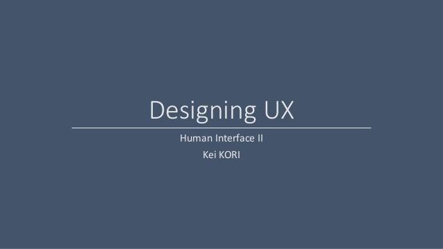 Designing UXHuman Interface IIKei KORI
