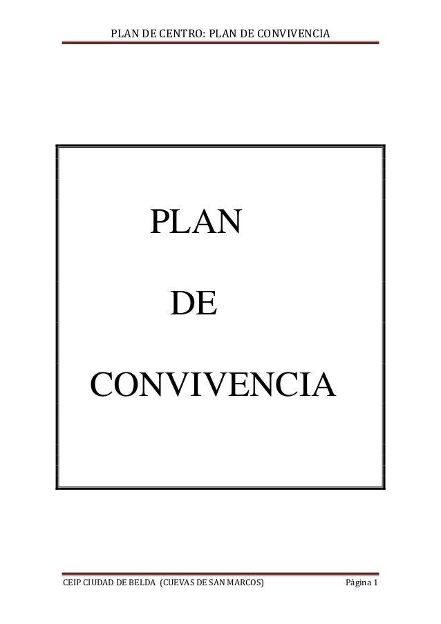 PLAN DE CENTRO: PLAN DE CONVIVENCIA  PLAN DE CONVIVENCIA  CEIP CIUDAD DE BELDA (CUEVAS DE SAN MARCOS)  Página 1