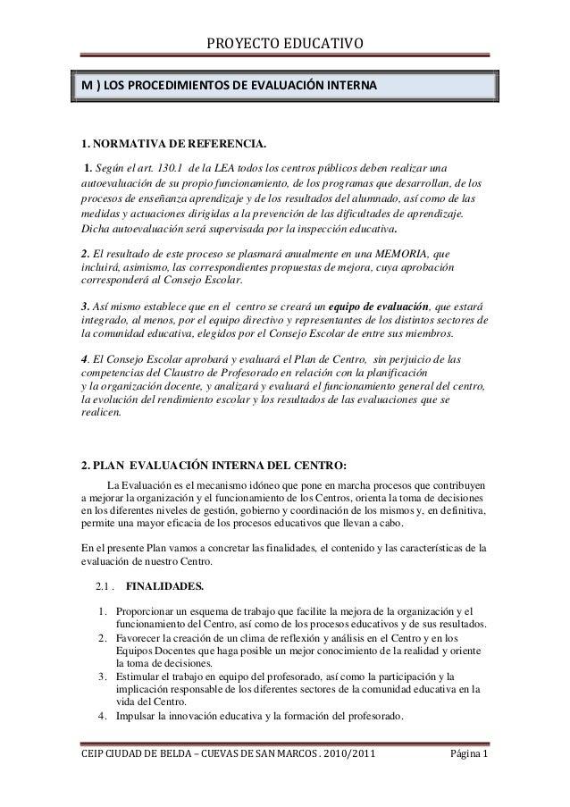 PROYECTO EDUCATIVO M ) LOS PROCEDIMIENTOS DE EVALUACIÓN INTERNA  1. NORMATIVA DE REFERENCIA. 1. Según el art. 130.1 de la ...