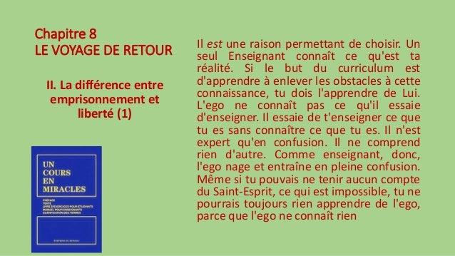 Chapitre 8 LE VOYAGE DE RETOUR II. La différence entre emprisonnement et liberté (1) Il est une raison permettant de chois...