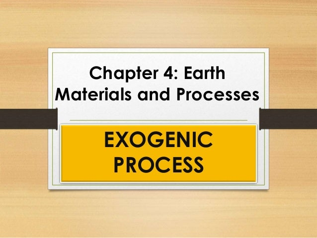 Chapter 4: Earth Materials and Processes EXOGENIC PROCESS