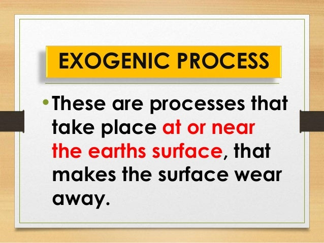Earth Materials and Processes : EXOGENIC PROCESS Slide 2