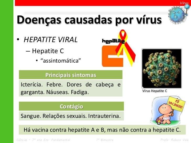 "VírusDoenças causadas por vírus• HEPATITE VIRAL      – Hepatite C            • ""assintomática""             Principais sint..."