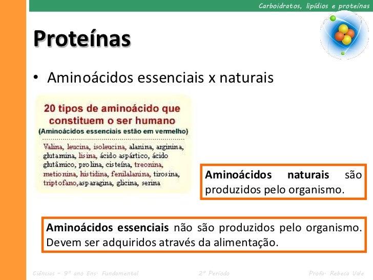 Carboidratos, lipídios e proteínasProteínas• Aminoácidos essenciais x naturais                                       Amino...