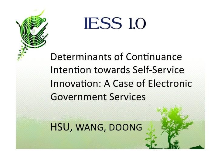 DeterminantsofCon7nuance Inten7ontowardsSelf‐Service Innova7on:ACaseofElectronic GovernmentServices  HSU,W...