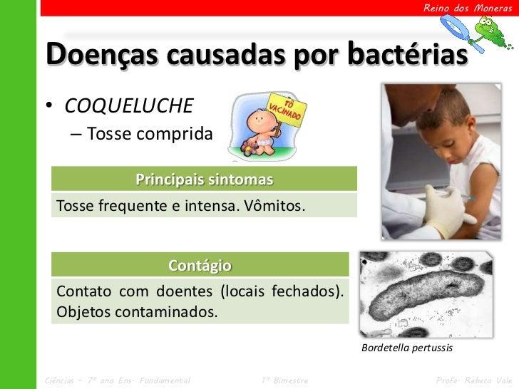 Reino dos MonerasDoenças causadas por bactérias• COQUELUCHE      – Tosse comprida             Principais sintomas  Tosse f...