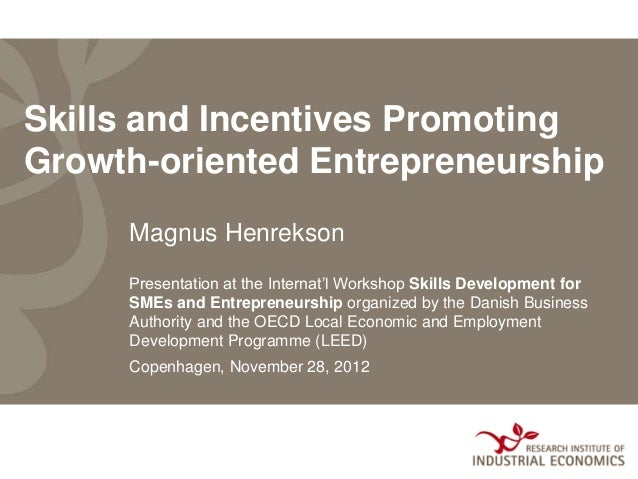 Skills and Incentives PromotingGrowth-oriented Entrepreneurship     Magnus Henrekson     Presentation at the Internat'l Wo...