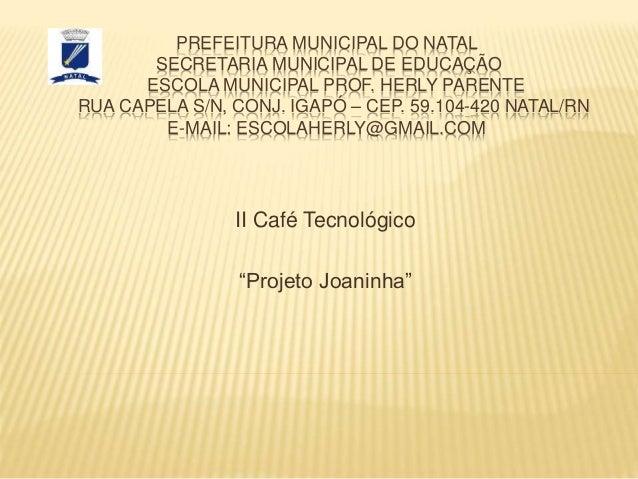 PREFEITURA MUNICIPAL DO NATAL SECRETARIA MUNICIPAL DE EDUCAÇÃO ESCOLA MUNICIPAL PROF. HERLY PARENTE RUA CAPELA S/N, CONJ. ...